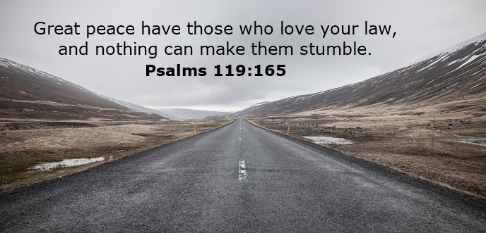 Great peace have those who love your law, and nothing can make them stumble.