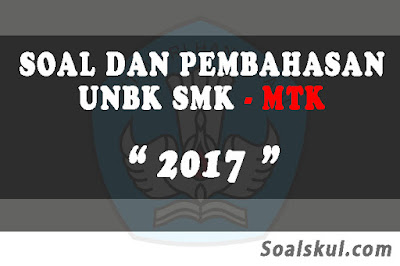 Download Soal dan Pembahasan UNBK SMK Matematika 2017