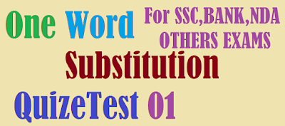 One Word Quize Test 01 For SSC, BANK, P.O, CLERK, NDA, CPO, and OTHERS EXAMS
