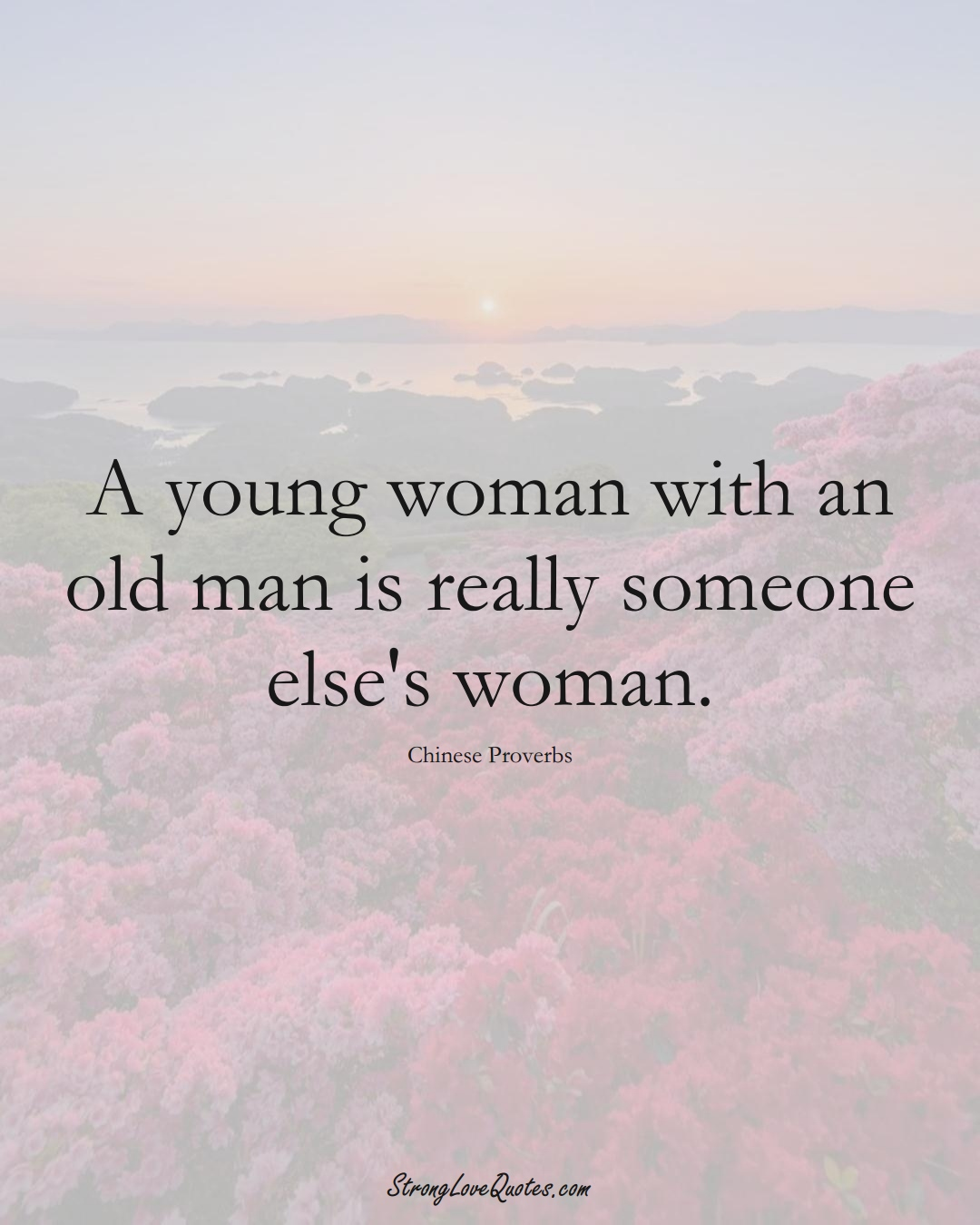 A young woman with an old man is really someone else's woman. (Chinese Sayings);  #AsianSayings