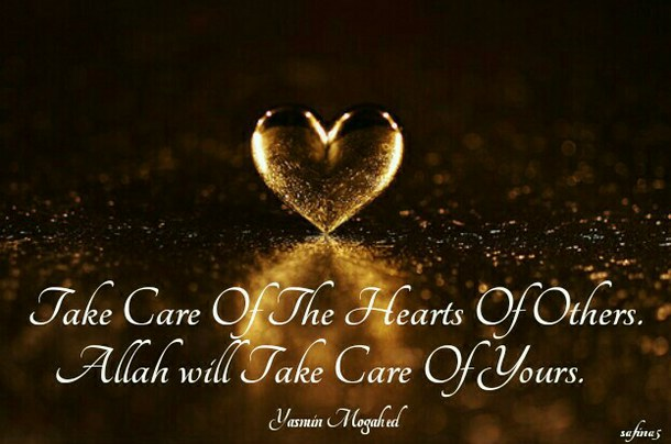 Take Care of the hearts of others - Islamic Quotess