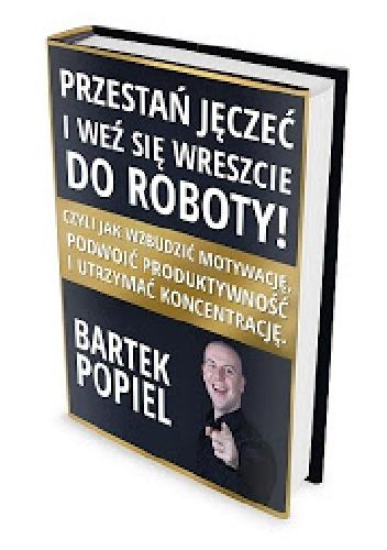 Bartek Popiel- Przestań jęczeć i weź się wreszcie do roboty! Czyli jak wzbudzić motywację, podwoić produktywność i utrzymać koncentrację (audiobook)