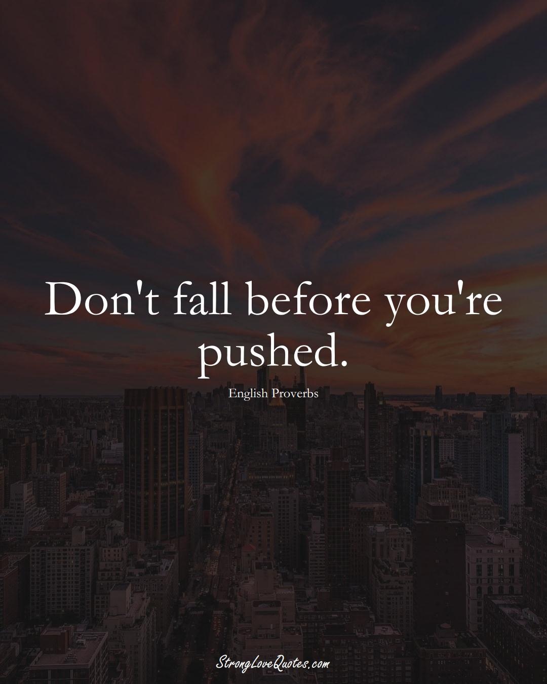 Don't fall before you're pushed. (English Sayings);  #EuropeanSayings