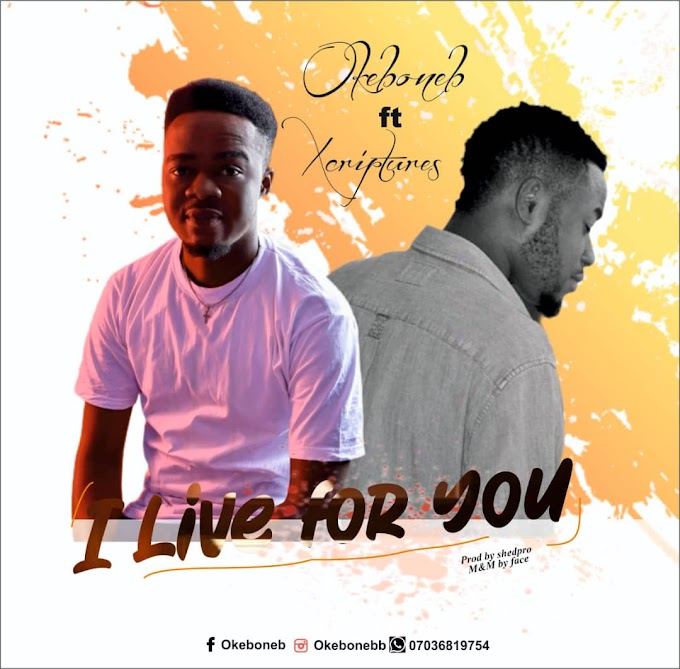 Music: Okeb Oneb - I Live For You ft. Xcriptures