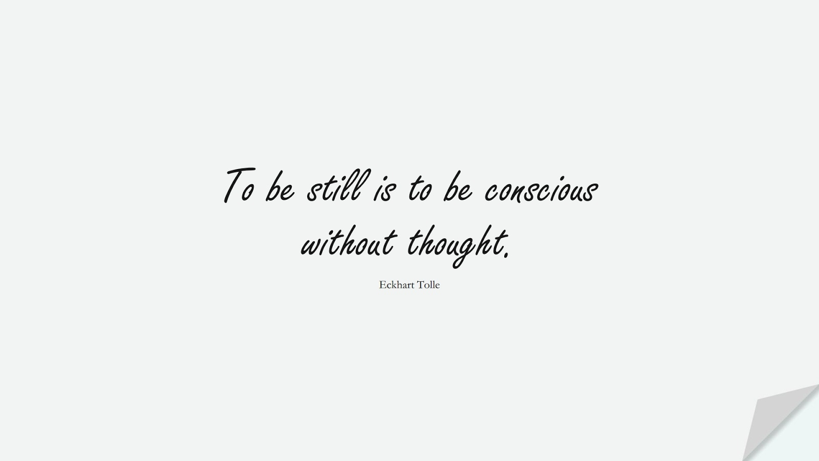 To be still is to be conscious without thought. (Eckhart Tolle);  #CalmQuotes