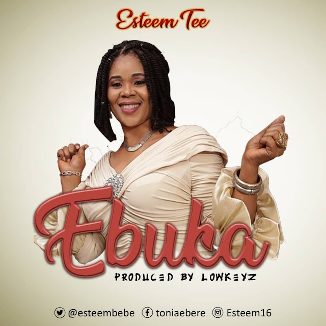 New Music: EBUKA by Esteem Tee [@esteembebe]