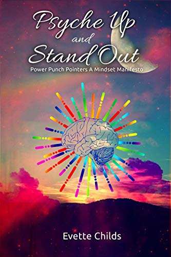 PSYCHE UP AND STAND OUT Power Punch Pointers A Mindset Manifesto by Evette Childs
