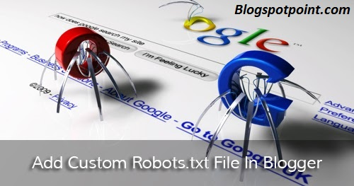 How To Add Custom Robots.txt File in Blogger?