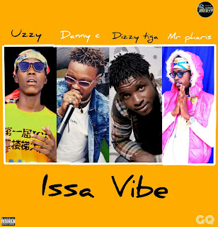 Issa Vibe - Uzzy ft Danny C X Dizzy Tiga X Mr.Pharis