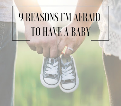 9 Reasons I'm Afraid to Have a Baby