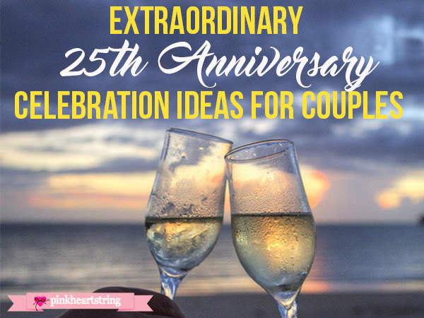 Extraordinary 25th Anniversary Celebration Ideas for Couples