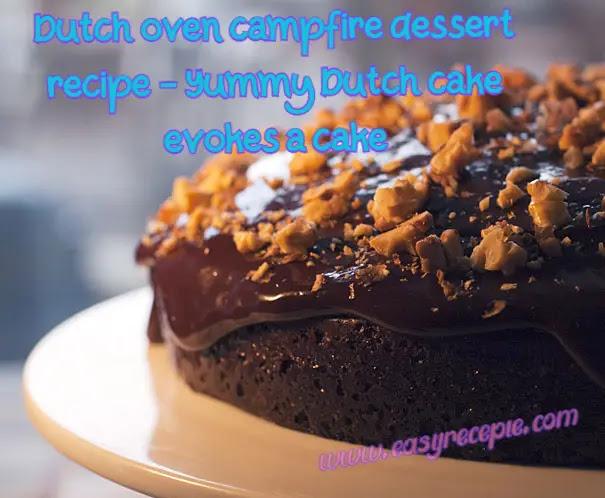 Dutch oven campfire dessert recipe - Yummy Dutch cake evokes a cake
