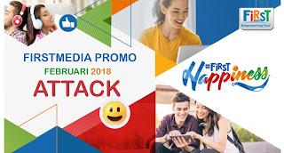 FIRSTMEDIA PROMO FEBRUARI 2018 ATTACK
