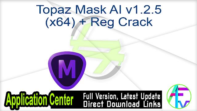 Topaz Mask AI v1.2.5 (x64) + Reg Crack