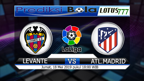 REDIKSI BOLA LEVANTE VS ATLETICO MADRID 18 MEI 2019