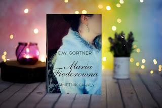 """C.W. Gortner - """"Maria Fiodorowna. Pamiętnik carycy"""""""