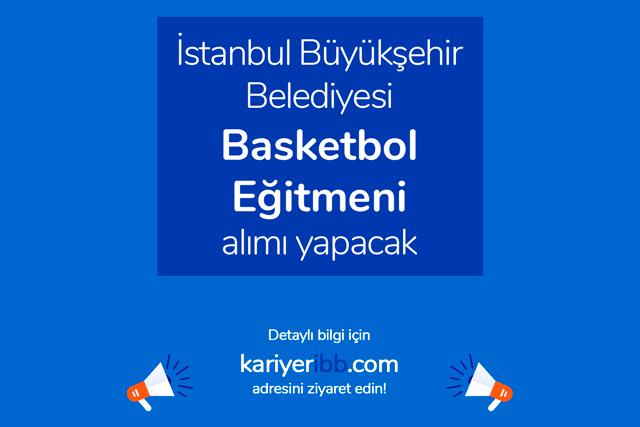 İstanbul Büyükşehir Belediyesi Spor İstanbul AŞ, basketbol eğitmenleri alacak. Detaylar kariyeribb.com'da!