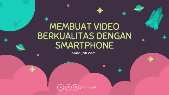 Membuat Video Berkualitas Dengan Smartphone