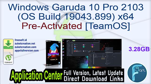 Windows Garuda 10 Pro 2103 (OS Build 19043.899) x64 Pre-Activated [TeamOS]