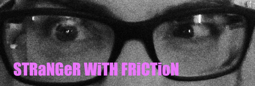 Stranger With Friction