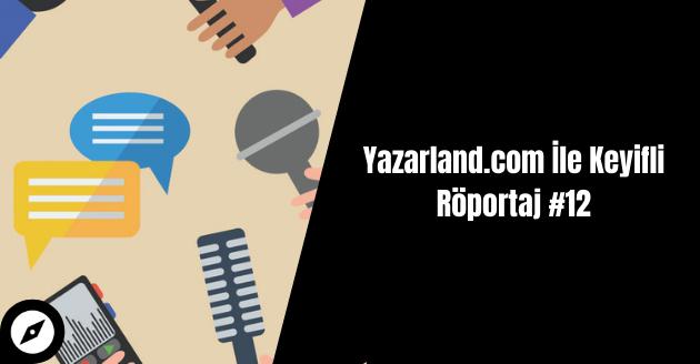 Yazarland.com İle Keyifli Röportaj #12