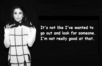 """Selena Gomez Quotes About Go Out"""