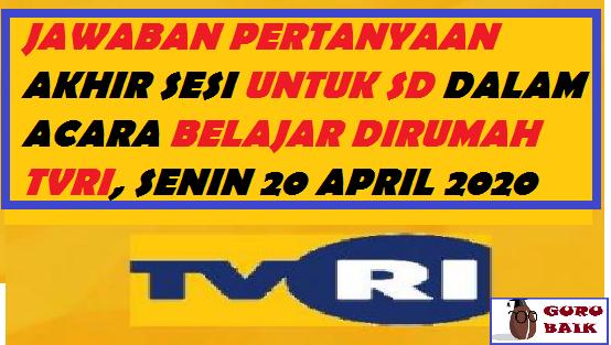 jawaban akhir sesi di TVRI 20 April 2020