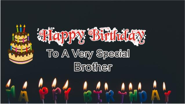 Happy Birthday To  Very Special Brother