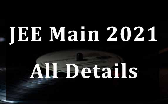 JEE Main 2021 Eligibility, Syllabus, Admit Card, Result, Cut off and Important Dates