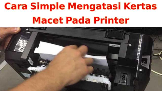 Tips Mudah Mengatasi Kertas Yang Macet Pada Semua Jenis Printer