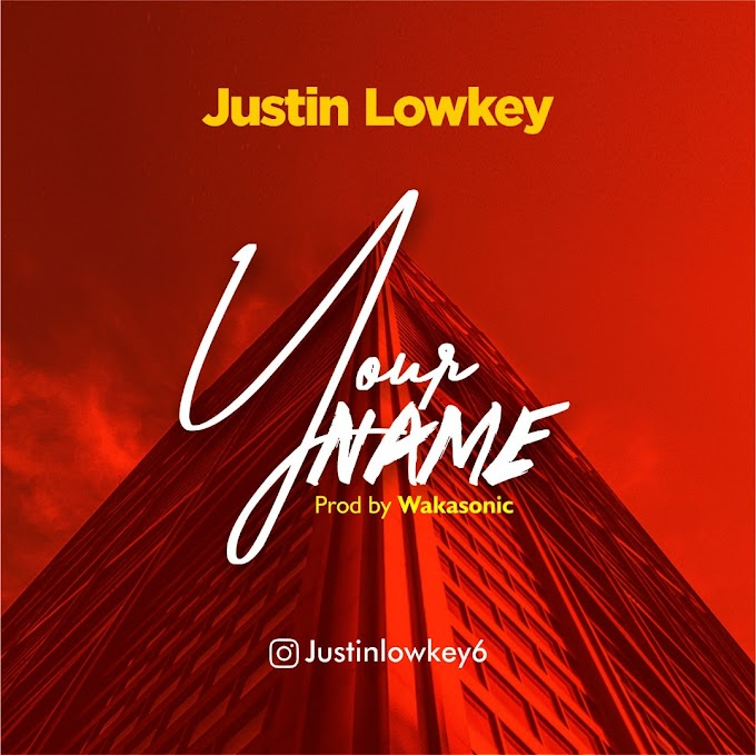 Justin Lowkey - Your Name (prod by Wakasonic)