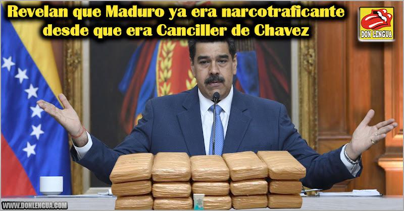 Revelan que Maduro ya era narcotraficante desde que era Canciller de Chavez