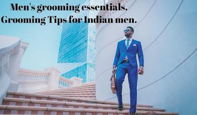 Men's grooming essentials. Grooming Tips for Indian men.