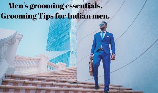 Men's grooming essentials. Grooming Tips for Indian men.