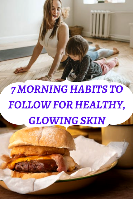 7 Morning Habits to Follow for Healthy, Glowing Skin