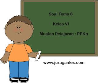 Soal Tematik Kelas 6 Tema 6 Mapel PPKn dan Kunci Jawaban