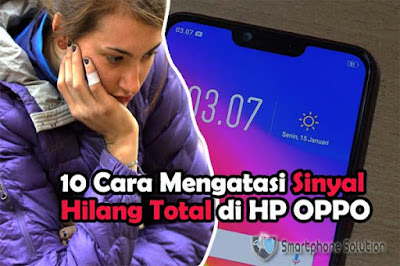 10 cara mengatasi hp oppo tidak ada sinyal