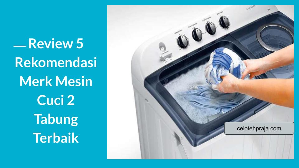 Review 5 Rekomendasi Merk Mesin Cuci 2 Tabung Terbaik