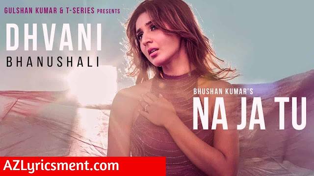 NA JA TU Lyrics Dhvani Bhanushali, Tanishk Bagchi, Bhushan Kumar