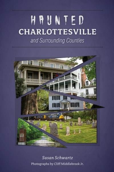 Haunted Charlottesville and Surrounding Counties by Susan Schwartz