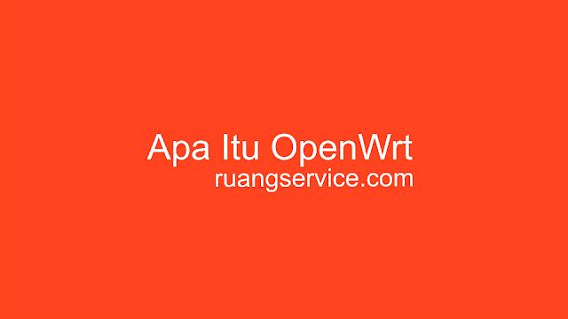 Apa Itu OpenWrt , OpenWrt adalah, OpenWrt, OpenWrt Download