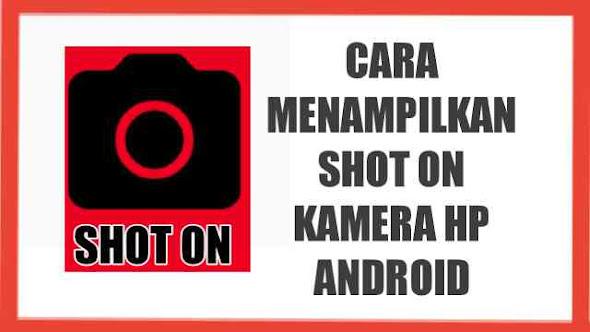 Cara menampilkan shot on di hp android