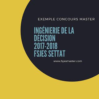 Exemple Concours Master Ingénierie de la Décision 2017-2018 - Fsjes Settat