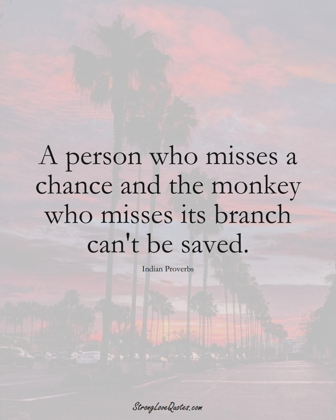 A person who misses a chance and the monkey who misses its branch can't be saved. (Indian Sayings);  #AsianSayings