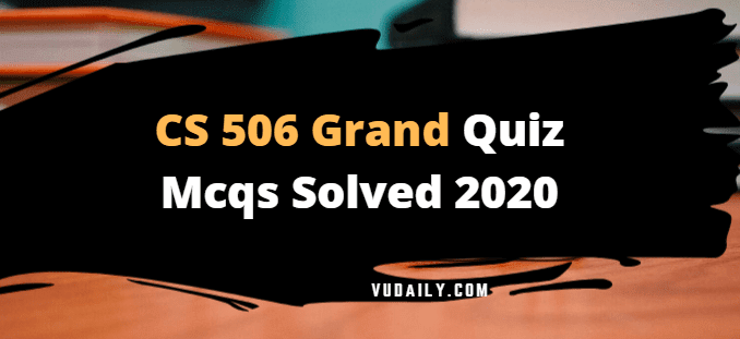 CS506 grand quiz Mcqs solved 2020