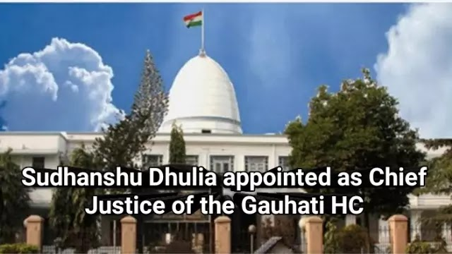 Uttarakhand HC Chief Justice Sudhanshu Dhulia appointed as Chief Justice of Gauhati High Court
