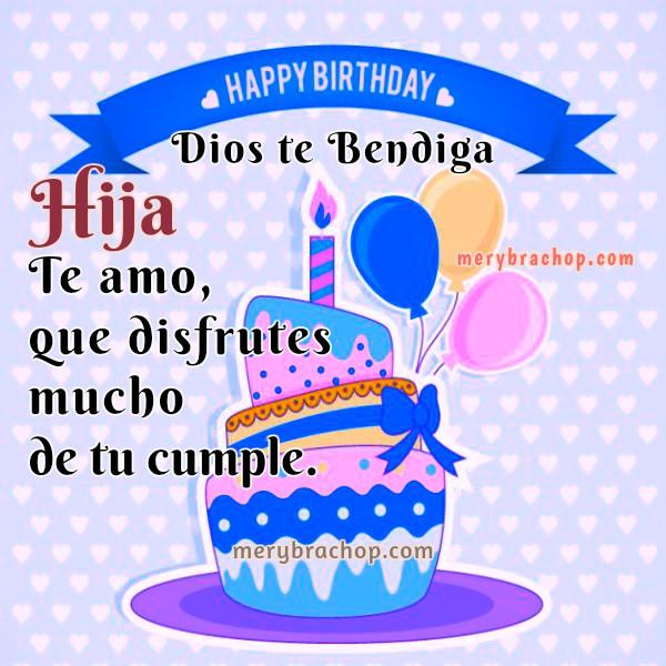 Bonitas frases de cumpleaños cristiano con imágenes para mi hija, felicidades hija en tu cumple, buenos deseos por Mery Bracho