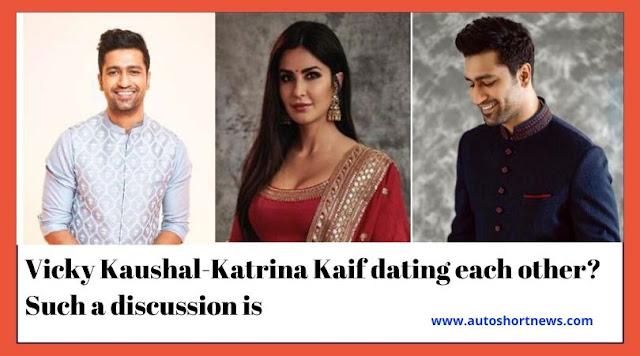 Vicky Kaushal-Katrina Kaif dating each other?