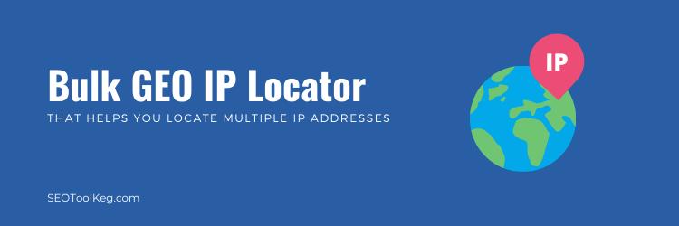 Bulk GEO IP Locator - Locate Google Maps IP Geolocation