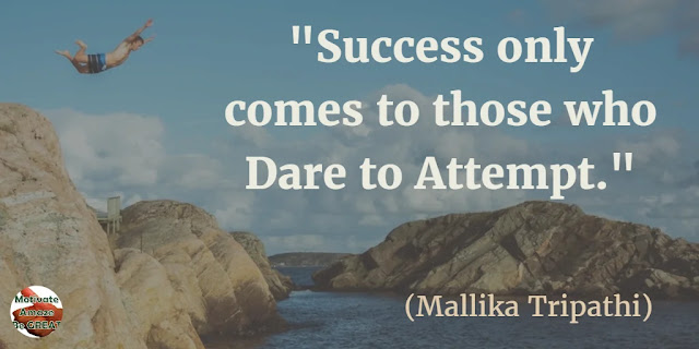 "Motivational Quotes To Work And Make It Happen: ""Success only comes to those who dare to attempt."" - Mallika Tripathi"